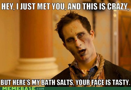 bath salts,call me maybe,Memes,zombie