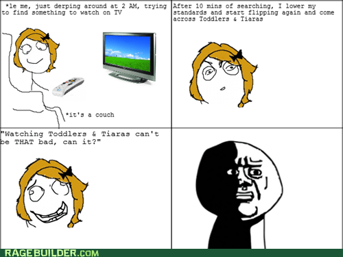 oh god why,Rage Comics,toddlers and tiaras,TV