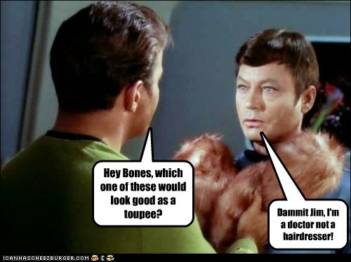 bones,Captain Kirk,dammit jim,DeForest Kelley,doctor,hairdresser,im-a-doctor-not-an-x,McCoy,Shatnerday,Star Trek,toupee,tribbles,William Shatner