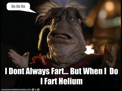I Dont Always Fart... But When I Do I Fart Helium He He He