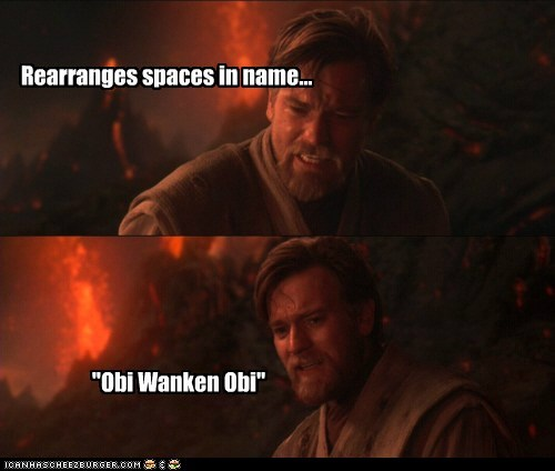"Rearranges spaces in name... ""Obi Wanken Obi"""