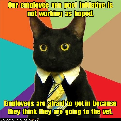 Our employee van pool initiative is not working as hoped. Employees are afraid to get in because they think they are going to the vet.