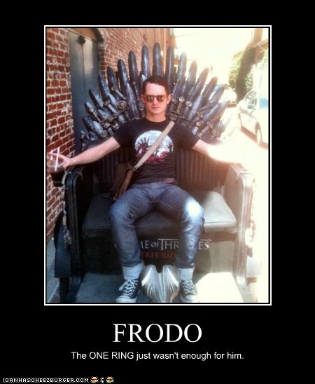 FRODO The ONE RING just wasn't enough for him.