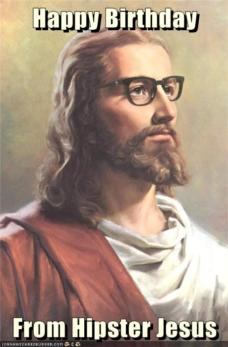 Happy Birthday From Hipster Jesus Cheezburger Funny Memes
