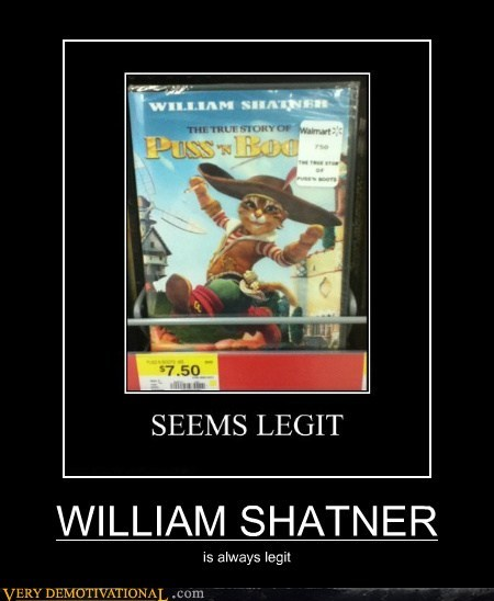 hilarious,Puss in Boots,seems legit,William Shatner