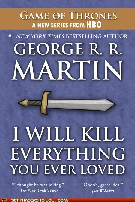 a song of ice and fire best of the week comic everything Game of Thrones George RR Martin good idea Joss Whedon killing off love - 6297075456