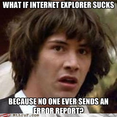 conspiracy keanu Error Report ie internet explorer internet explorer sucks - 6297950720
