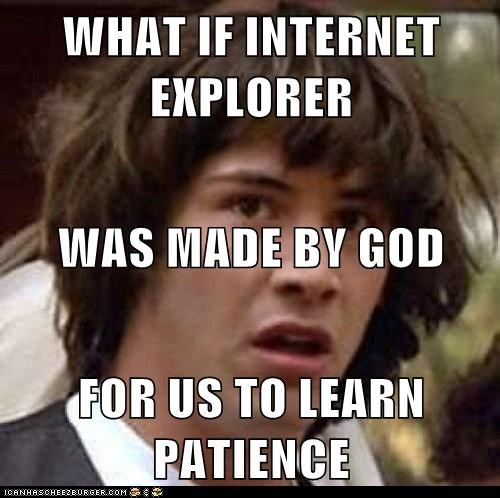 conspiracy keanu,internet explorer,patience,virtue