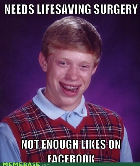 bad luck brian,facebook,likes,Memes,surgery