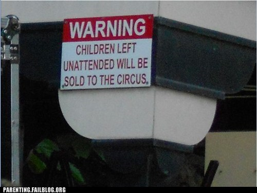 sign,sold to circus,unattended children,warning