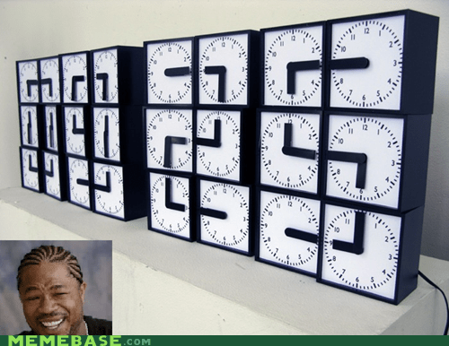 clocks,time,yo dawg