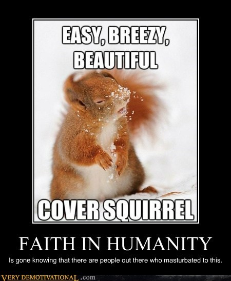eww fapping humanity squirrel Terrifying