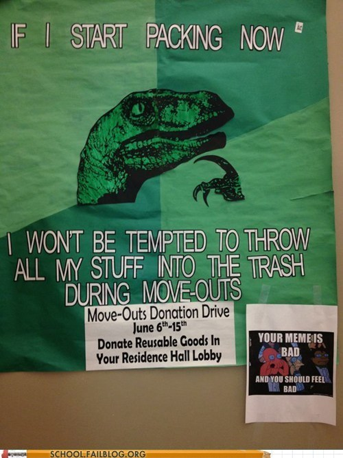 dorms,packing now,philosoraptor,your memes are bad