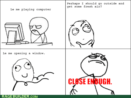 Close Enough,fresh air,Rage Comics,video games