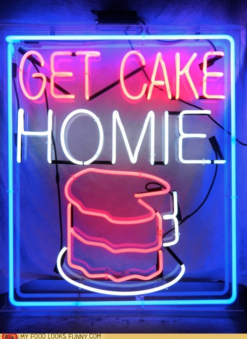 cake,get cake,homie,neon sign