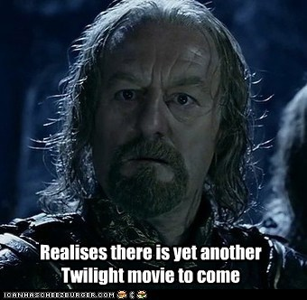 Realises there is yet another Twilight movie to come