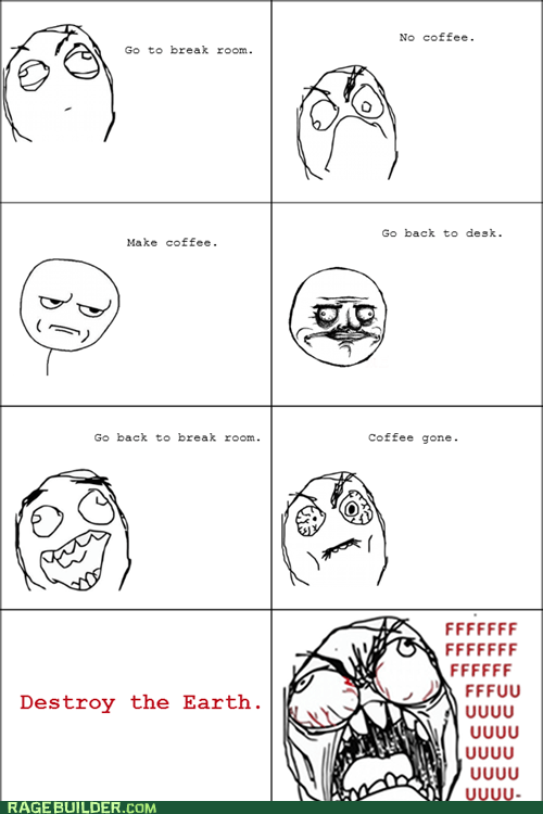 are you kidding me coffee fu guy me gusta Office Rage Comics - 6306535424