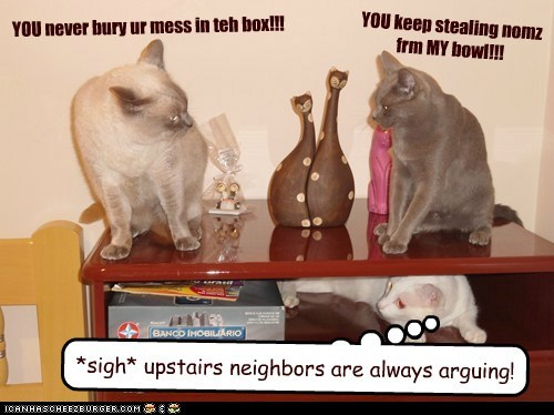 annoying argue ignore loud neighbors rude upstairs