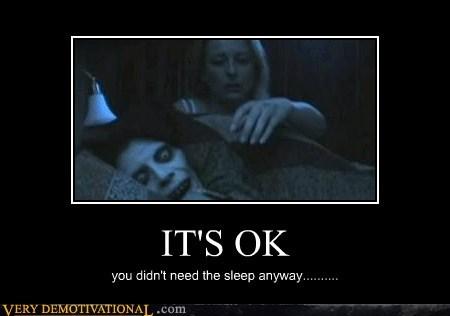 IT'S OK you didn't need the sleep anyway..........
