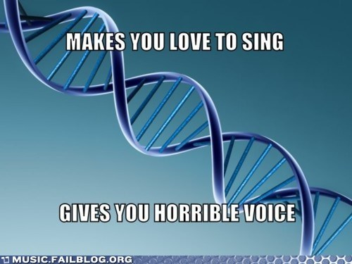 bad,DNA,genes,scumbag DNA,singing,voice