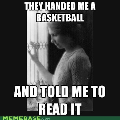 helen keller,basketball,reading,sure plays a mean pinball tho