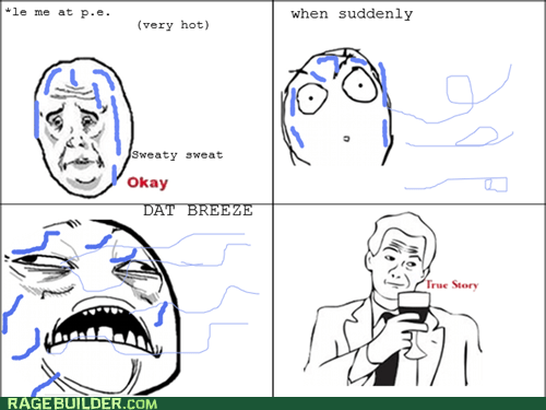 breeze,hot,Okay,Rage Comics,truancy story,true story