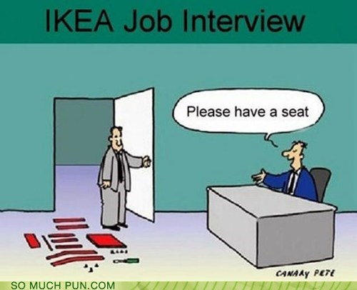 DIY,Hall of Fame,ikea,interview,job,not really a pun but oh w,seat