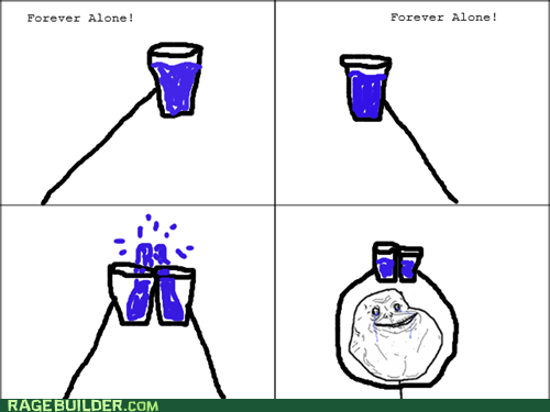 cheers,forever alone,Rage Comics,toast