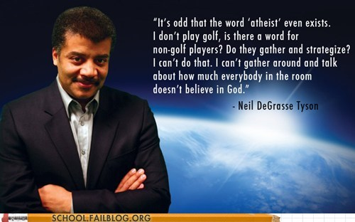 atheism golf Neil deGrasse Tyson religion Words Of Wisdom - 6310469632