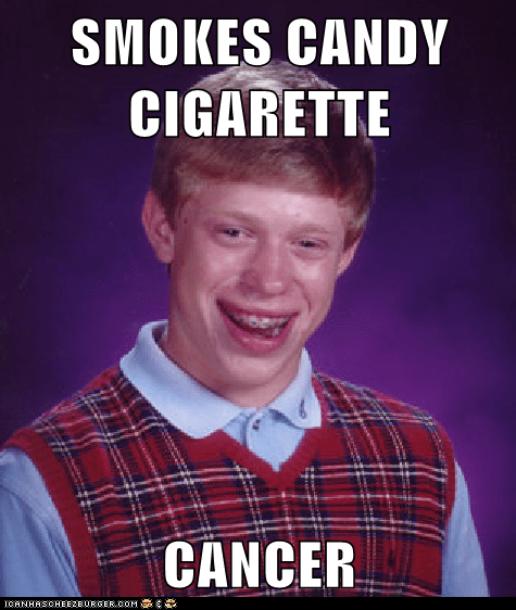 bad luck brian cancer candy candy cigarette Memes