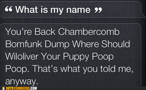 AutocoWrecks,enunciate,g rated,muttering,siri,what is my name