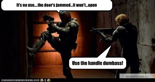door,dumbass,FAIL,handle,jammed,judge dredd reboot,kick