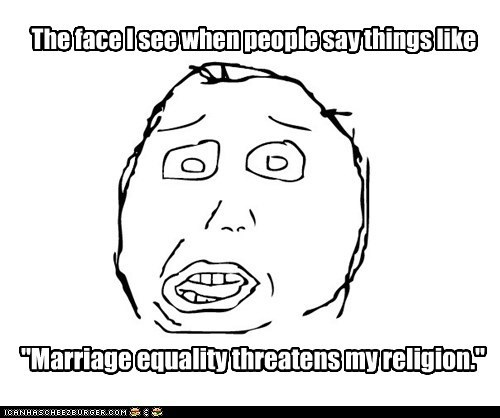 """The face I see when people say things like """"Marriage equality threatens my religion."""""""