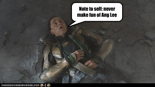 ang lee,avengers,hulk,making fun,never,note to self,sore,tom hiddleston