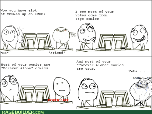 forever alone oh stop it you poker face Rage Comics