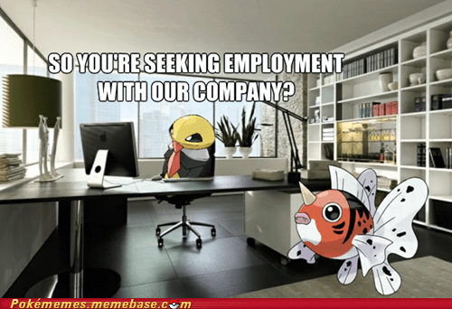 employment,kakuna,pokemon irl,seaking,the internets