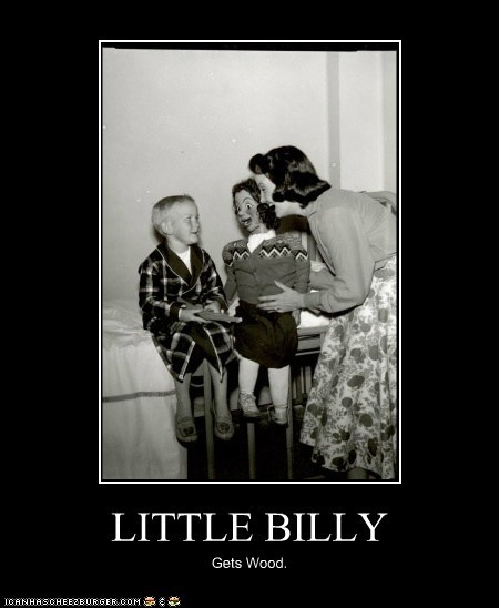 LITTLE BILLY Gets Wood.