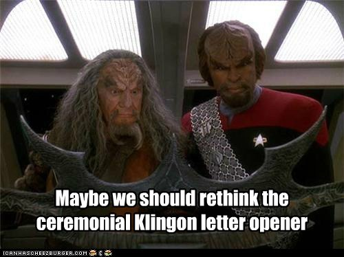 Maybe we should rethink the ceremonial Klingon letter opener