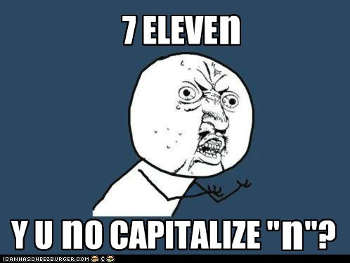 7 eleven capitalize N stores Y U No Guy - 6314599680