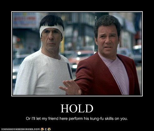 HOLD Or I'll let my friend here perform his kung-fu skills on you.