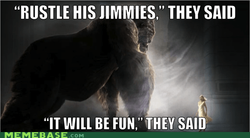 jimmies,king kong,Memes,mighty joe young,rustled
