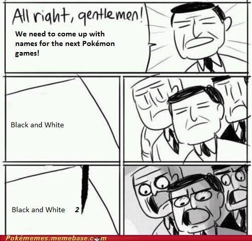 black and white black and white 2 meme Memes Pokémon sequel - 6319337728