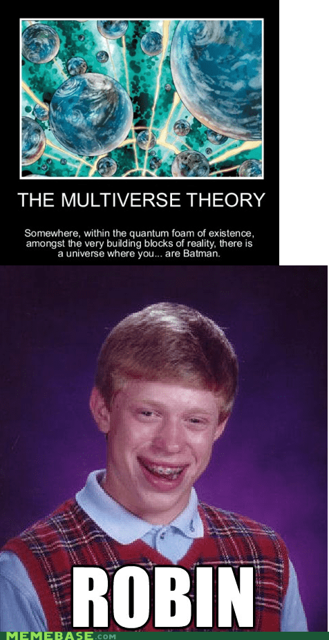bad luck brian,batman,Memes,multiverse,robin