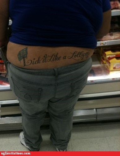 back tattoo,lick it like a lollipop,tramp stamp,Ugliest Tattoos