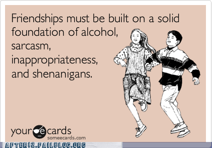 ecard ecards friendship Hall of Fame inappropriateness sarcasm shenanigans somecards yourecards - 6320469504