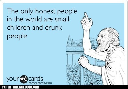 drunk people,ecards,honesty,small children