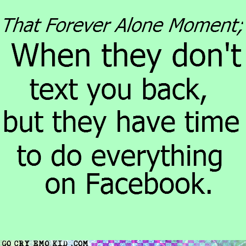 facebook vs reality,forever alone,take a hint,texting,weird kid