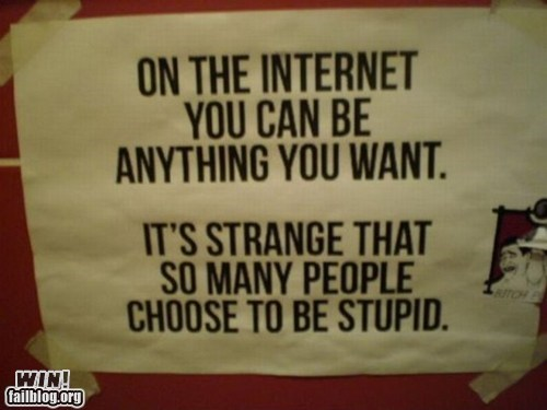 anonymity,g rated,internet,sign,troofax,true facts,win,wisdom