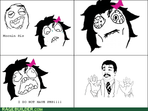 ladytimes,pms,Rage Comics,watch out guys