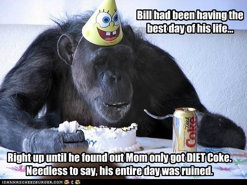 birthday,diet coke,eating,gorilla,life,ruined